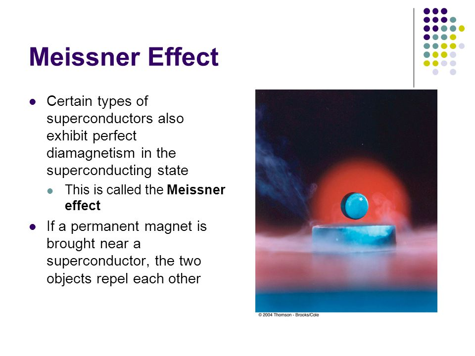 Meissner Effect Certain types of superconductors also exhibit perfect diamagnetism in the superconducting state.