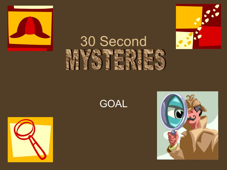 30 Second MYSTERIES GOAL