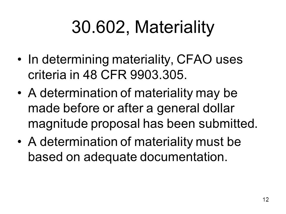 30.602, Materiality In determining materiality, CFAO uses criteria in 48 CFR 9903.305.