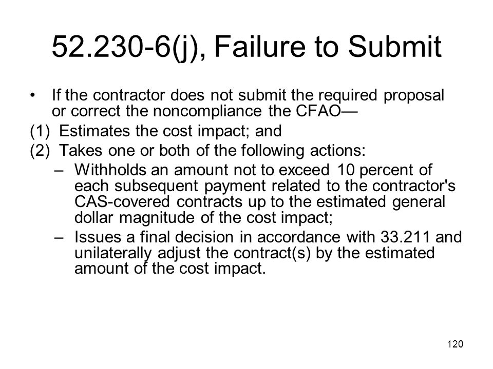 52.230-6(j), Failure to Submit If the contractor does not submit the required proposal or correct the noncompliance the CFAO—