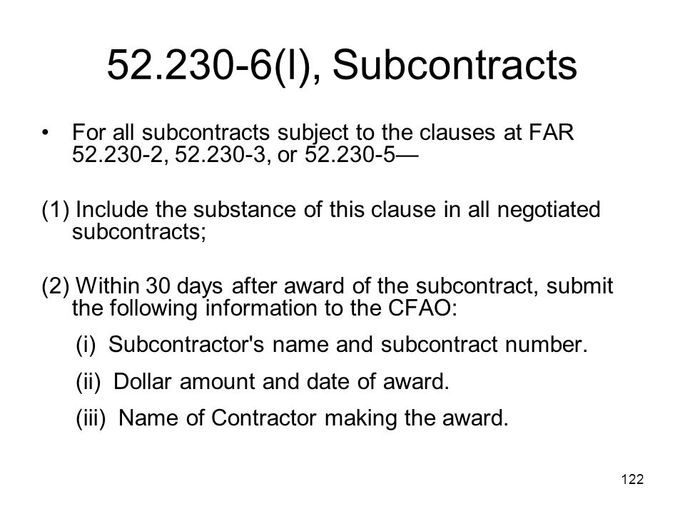 52.230-6(l), Subcontracts For all subcontracts subject to the clauses at FAR 52.230-2, 52.230-3, or 52.230-5—