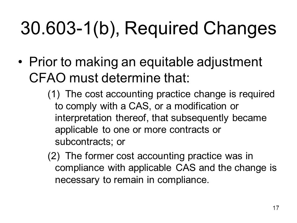 30.603-1(b), Required Changes Prior to making an equitable adjustment CFAO must determine that: