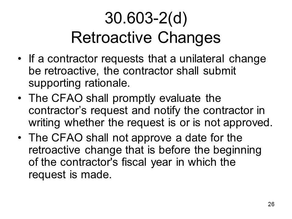 30.603-2(d) Retroactive Changes