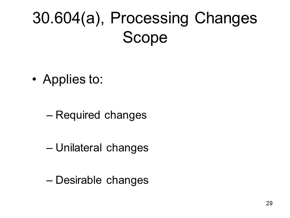 30.604(a), Processing Changes Scope