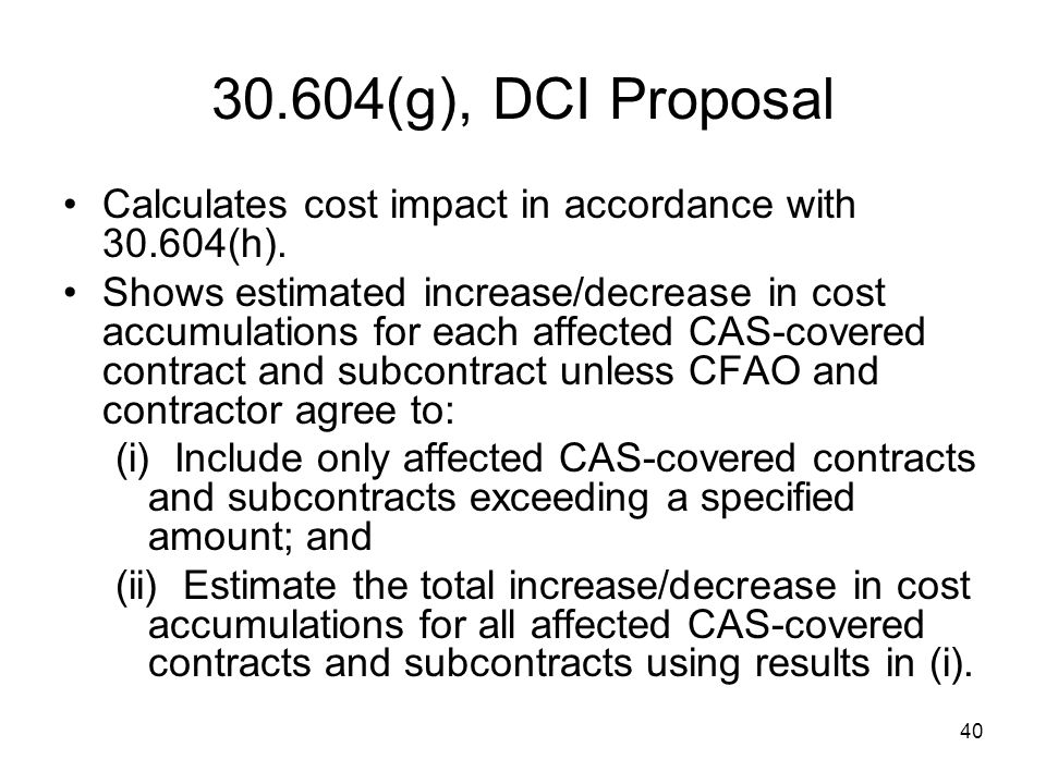 30.604(g), DCI Proposal Calculates cost impact in accordance with 30.604(h).