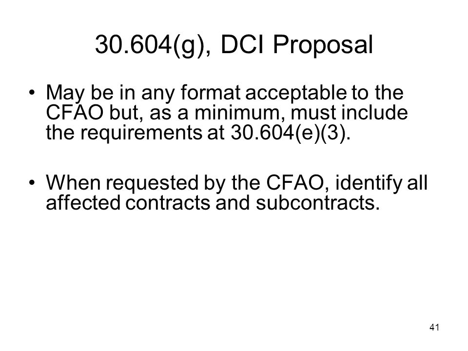 30.604(g), DCI Proposal May be in any format acceptable to the CFAO but, as a minimum, must include the requirements at 30.604(e)(3).