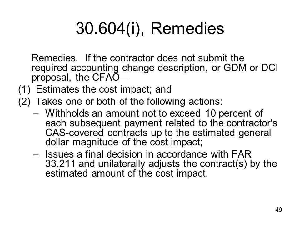30.604(i), Remedies Remedies. If the contractor does not submit the required accounting change description, or GDM or DCI proposal, the CFAO—