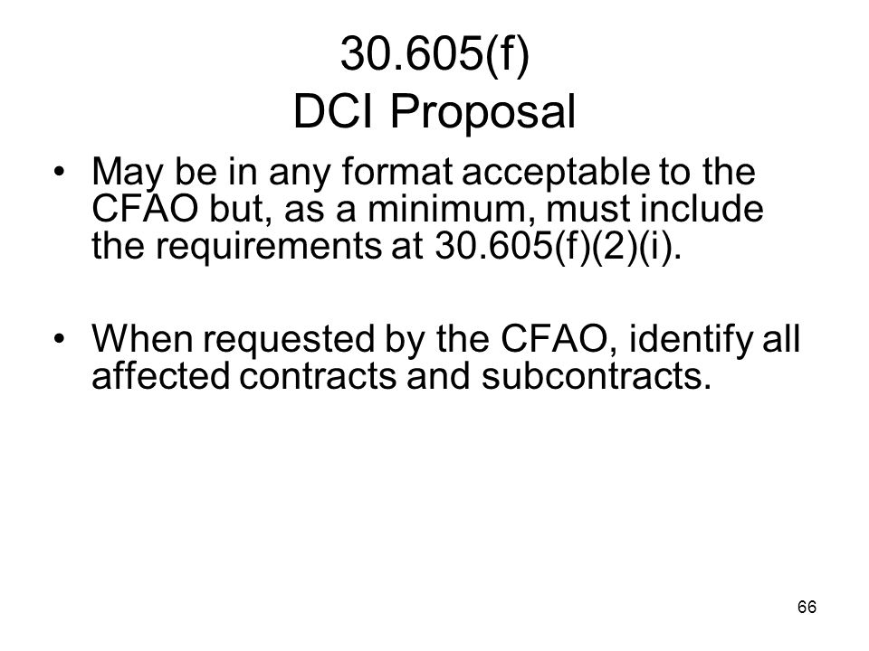 30.605(f) DCI Proposal May be in any format acceptable to the CFAO but, as a minimum, must include the requirements at 30.605(f)(2)(i).