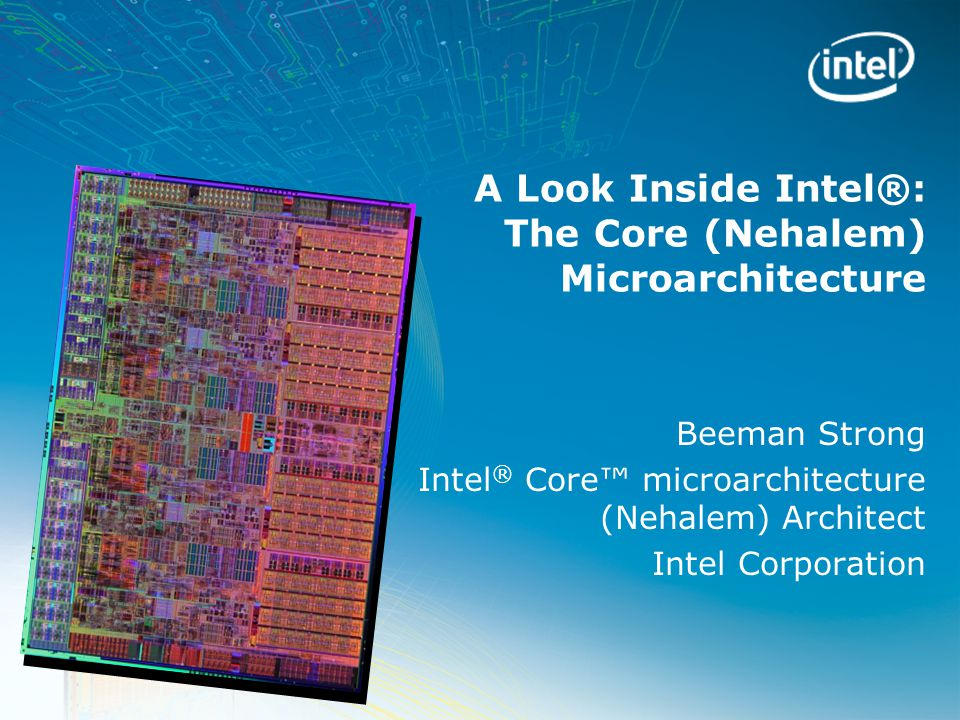 A Look Inside Intel®: The Core (Nehalem) Microarchitecture