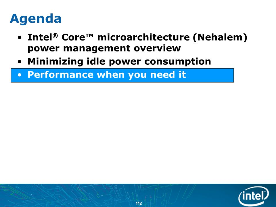 Agenda Intel® Core™ microarchitecture (Nehalem) power management overview. Minimizing idle power consumption.