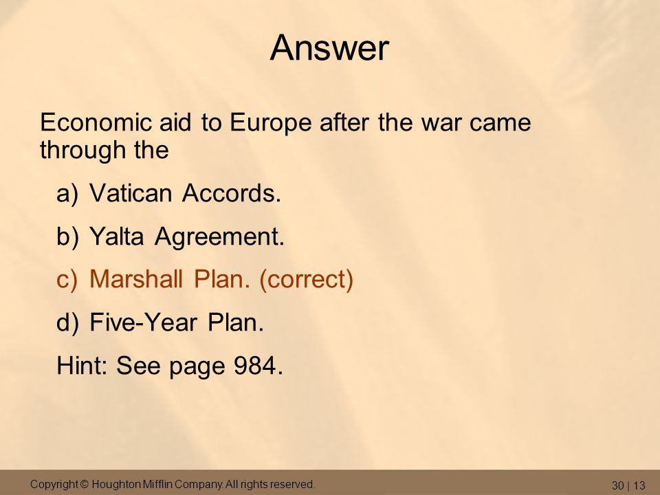 Answer Economic aid to Europe after the war came through the