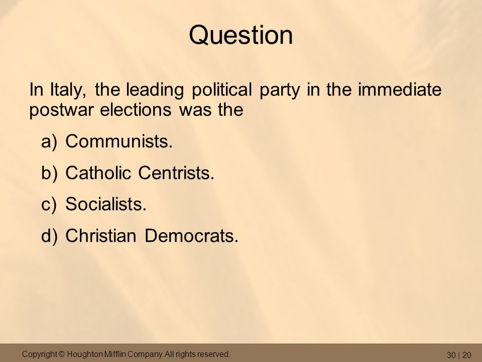 Question In Italy, the leading political party in the immediate postwar elections was the. Communists.