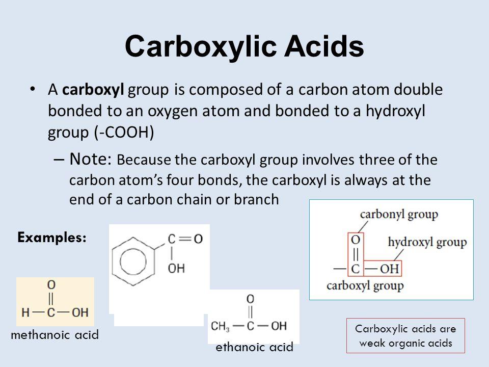 Carboxylic acids are weak organic acids