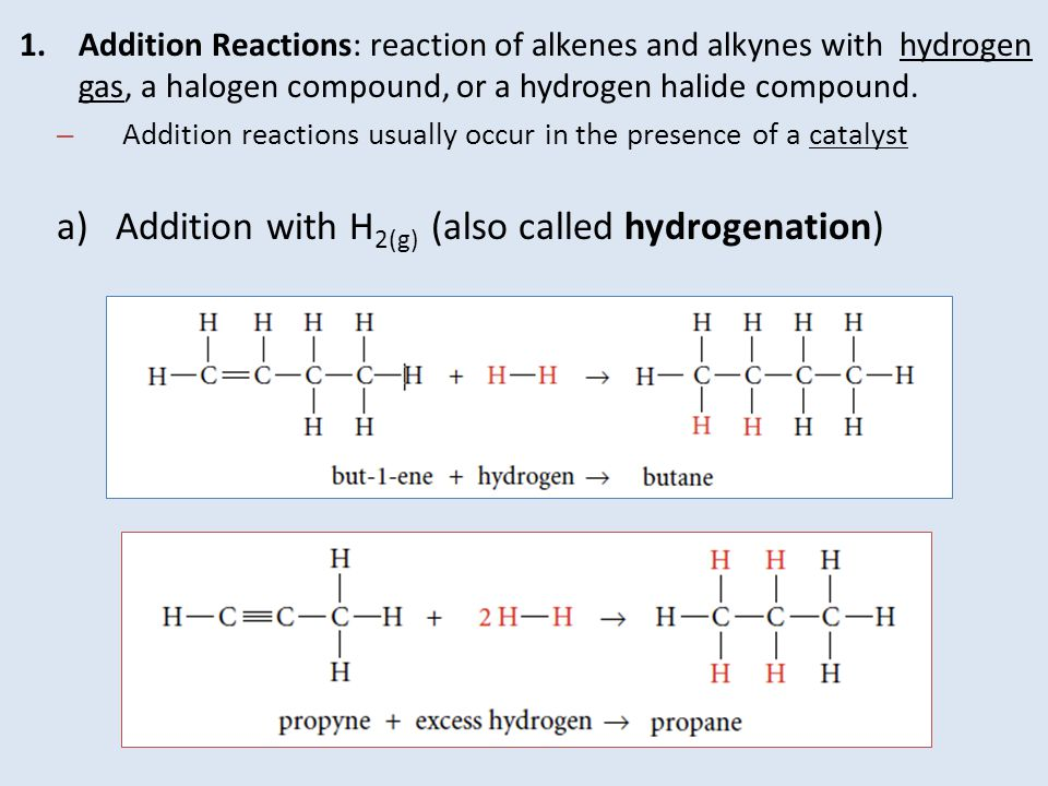 Addition with H2(g) (also called hydrogenation)