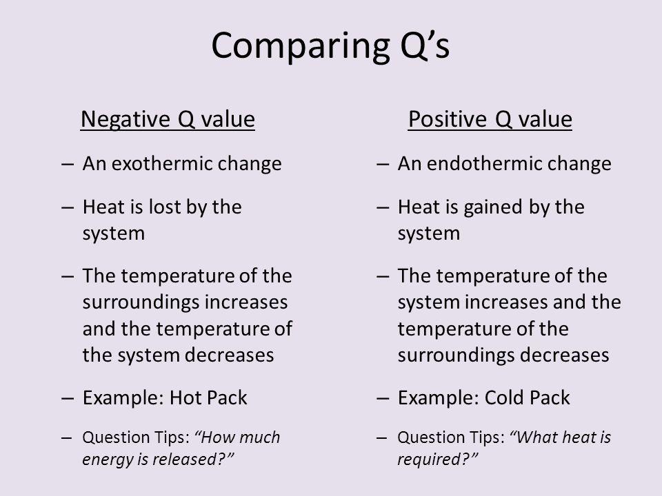 Comparing Q's Negative Q value Positive Q value An exothermic change