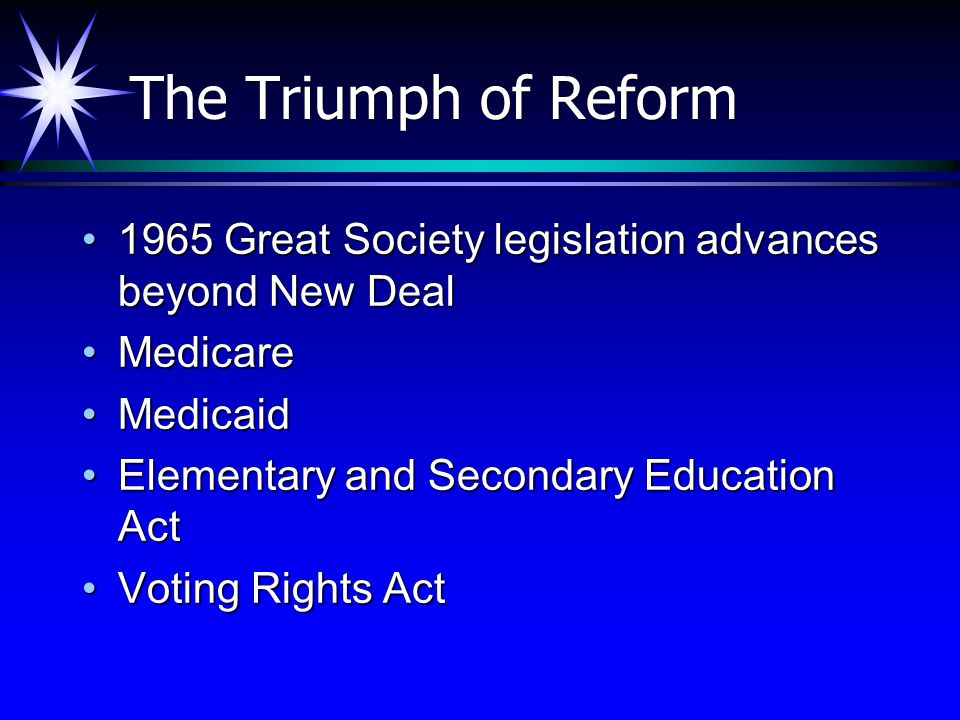 The Triumph of Reform 1965 Great Society legislation advances beyond New Deal. Medicare. Medicaid.