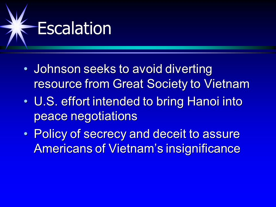 Escalation Johnson seeks to avoid diverting resource from Great Society to Vietnam. U.S. effort intended to bring Hanoi into peace negotiations.