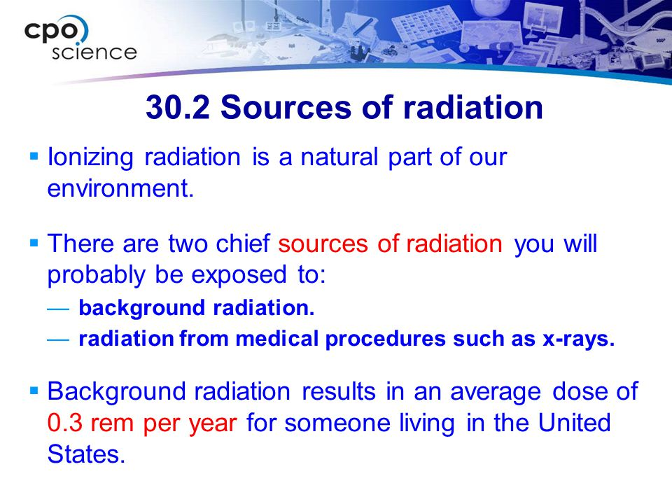 30.2 Sources of radiation Ionizing radiation is a natural part of our environment.