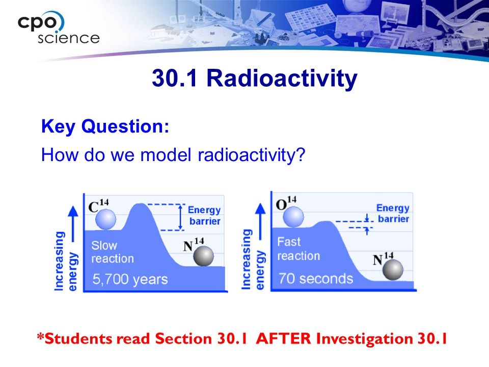 30.1 Radioactivity Key Question: How do we model radioactivity