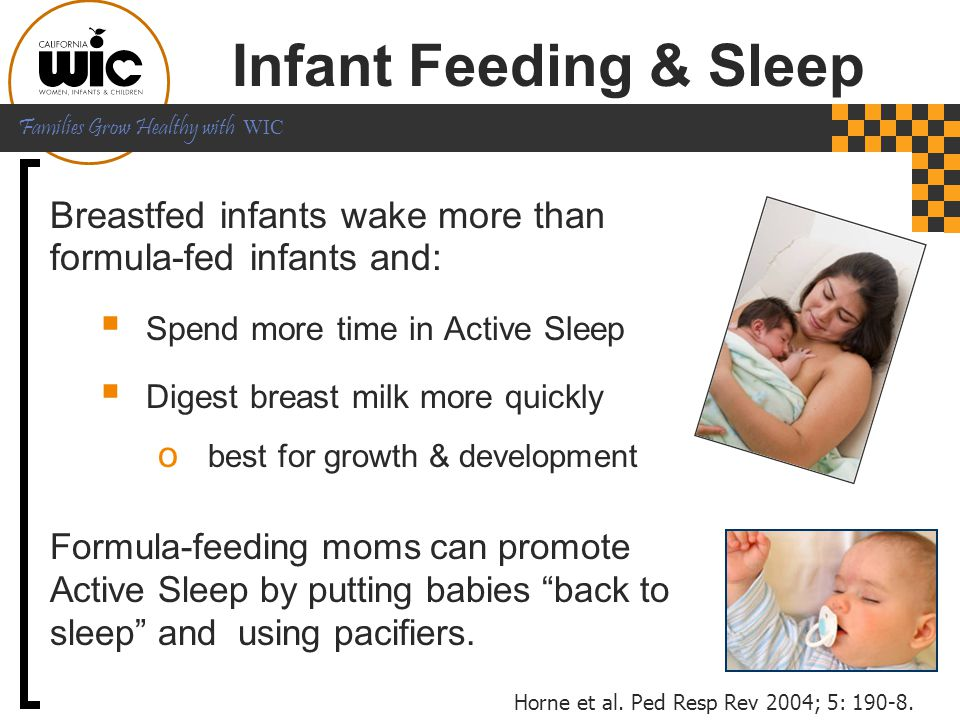Infant Feeding & Sleep Breastfed infants wake more than formula-fed infants and: Spend more time in Active Sleep.
