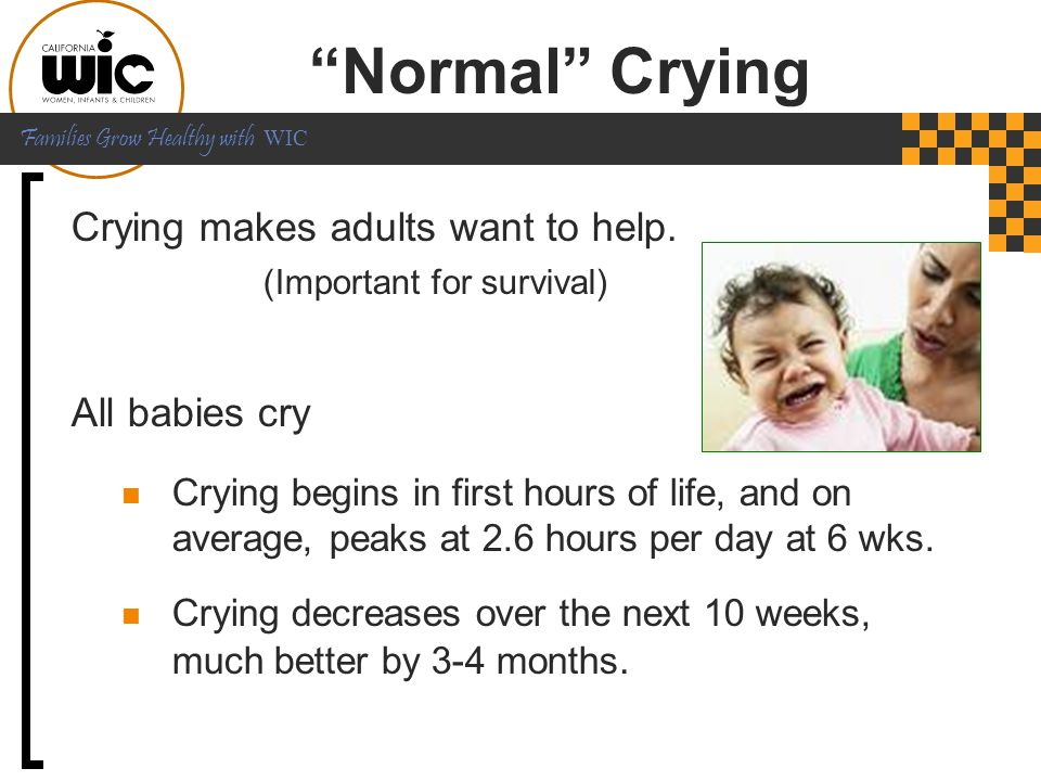 Normal Crying Crying makes adults want to help. All babies cry