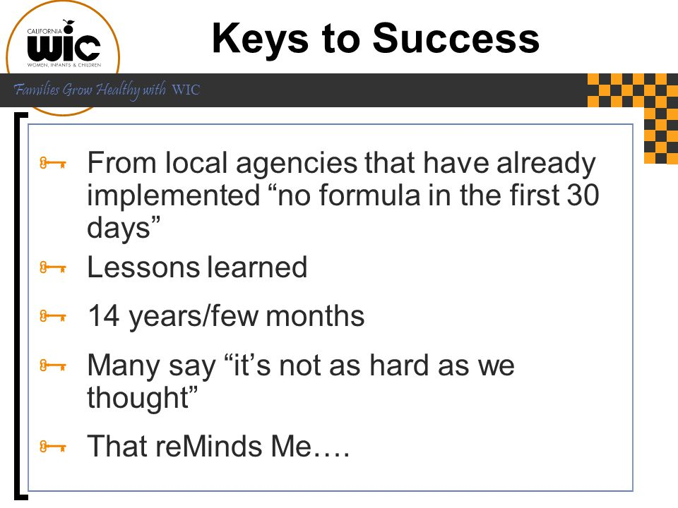 Keys to Success From local agencies that have already implemented no formula in the first 30 days