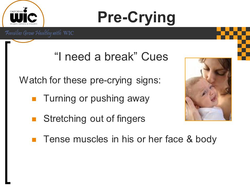 Pre-Crying I need a break Cues Watch for these pre-crying signs:
