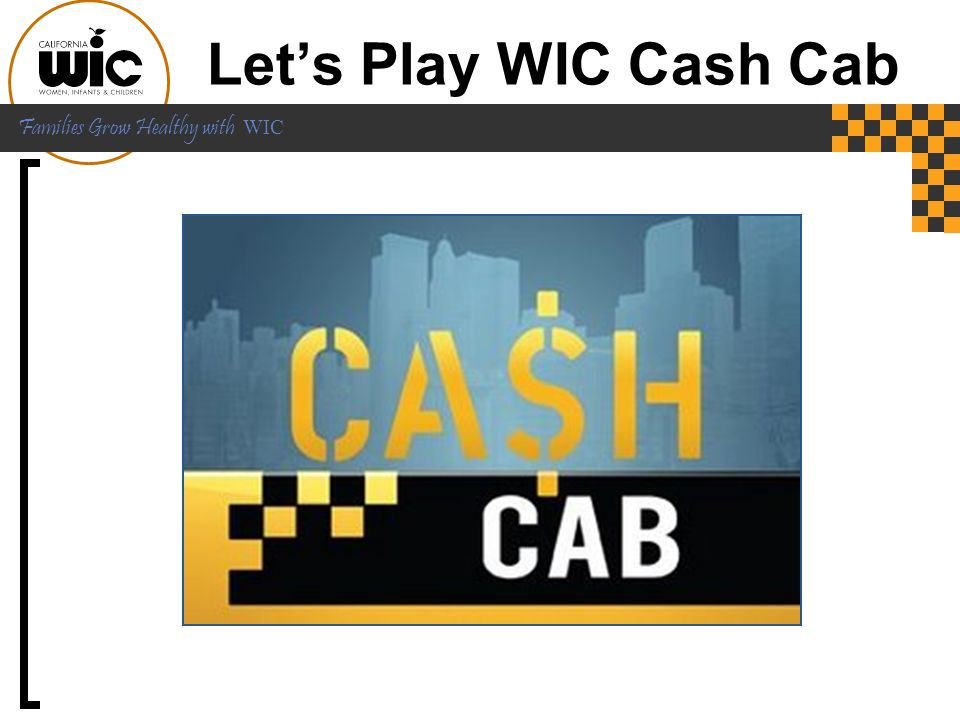 Let's Play WIC Cash Cab Now we're ready for the next round of CASH CAB!!!! In a moment we will show you a question based on this morning's session.