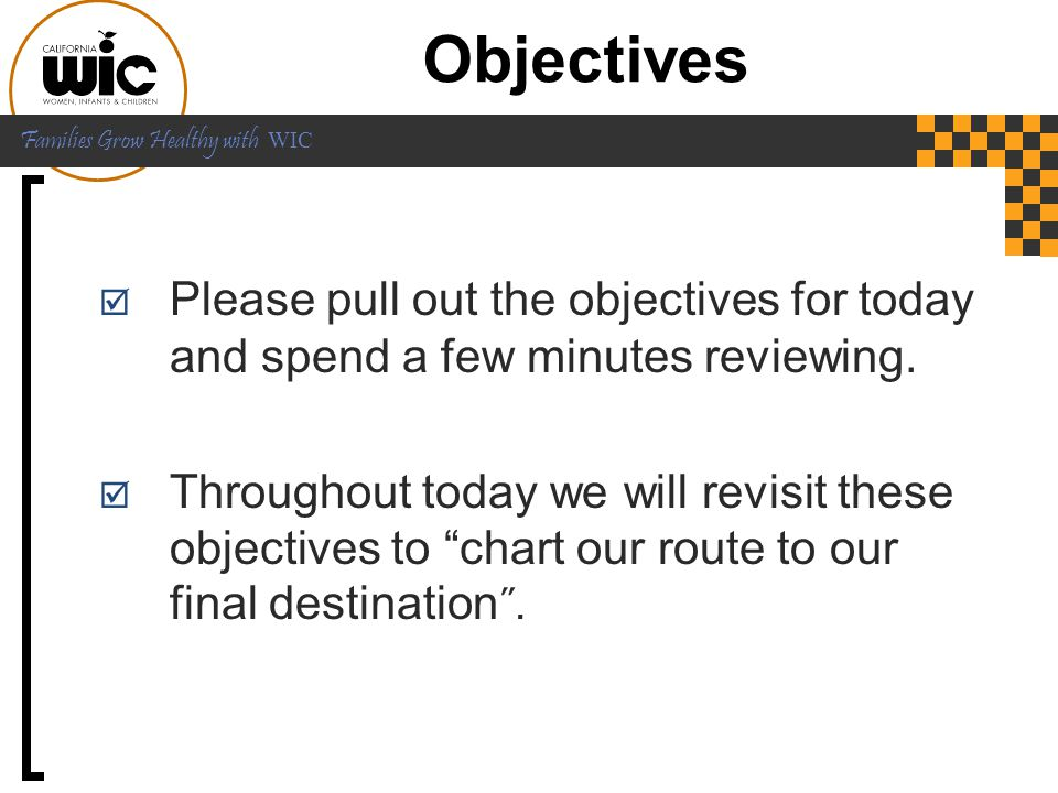 Objectives Please pull out the objectives for today and spend a few minutes reviewing.