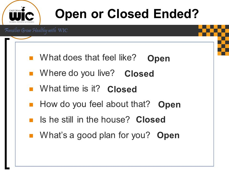 Open or Closed Ended What does that feel like Where do you live