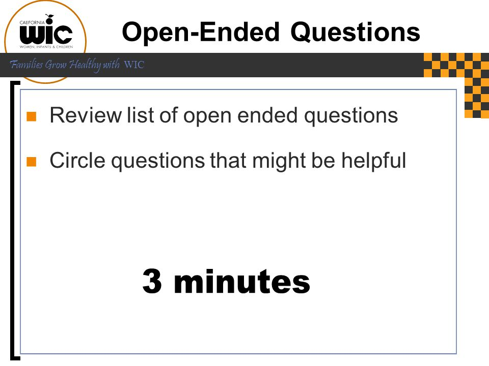 Open-Ended Questions 3 minutes Review list of open ended questions