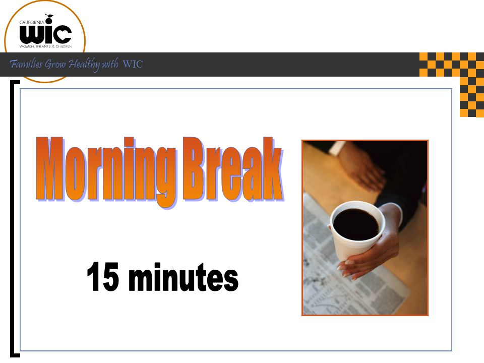 Morning Break 15 minutes Break time!! Please come back at _____.