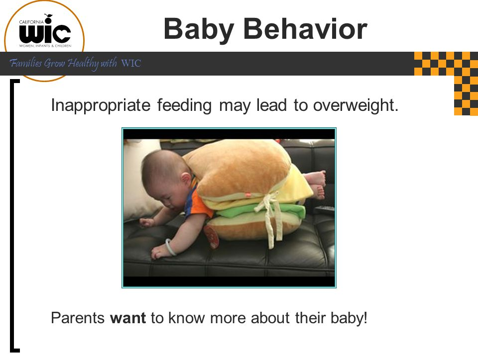 Baby Behavior Inappropriate feeding may lead to overweight.