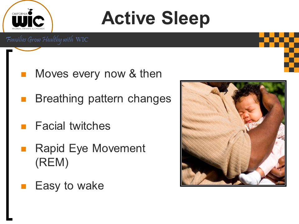 Active Sleep Moves every now & then Breathing pattern changes