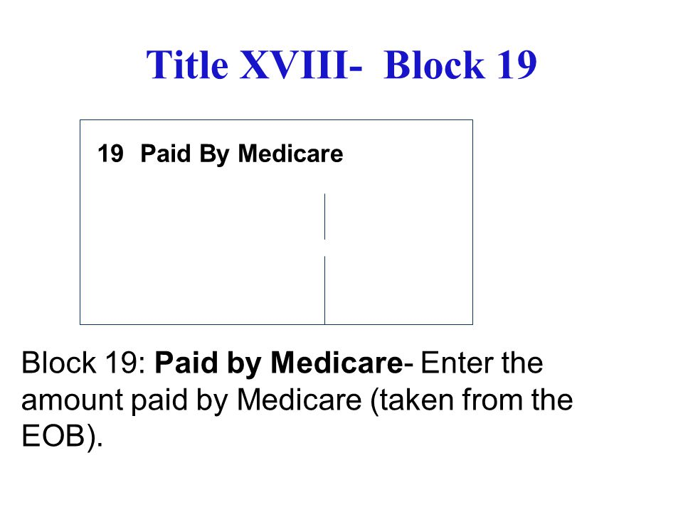 Title XVIII- Block 19 19. Paid By Medicare.