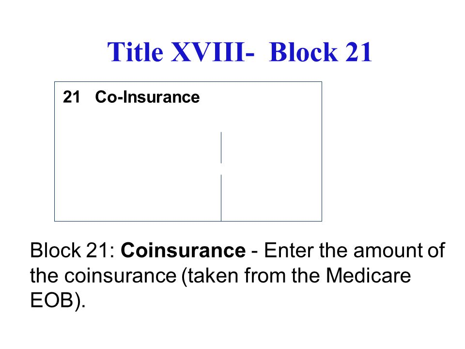 Title XVIII- Block 21 21. Co-Insurance.