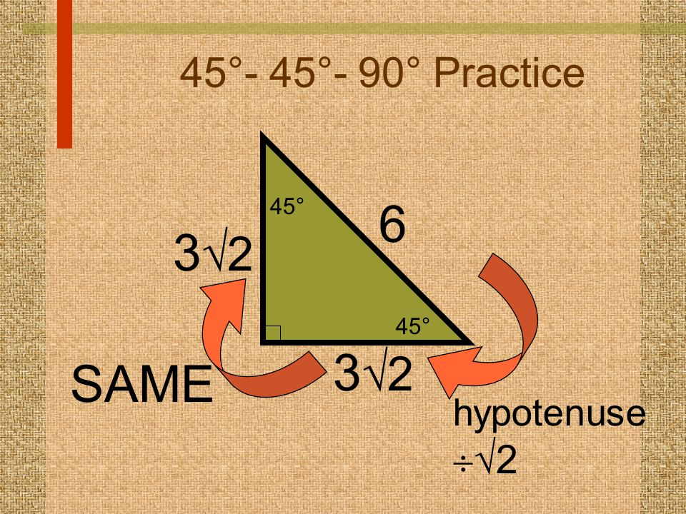 45°- 45°- 90° Practice 45° 6 32 32 SAME hypotenuse2