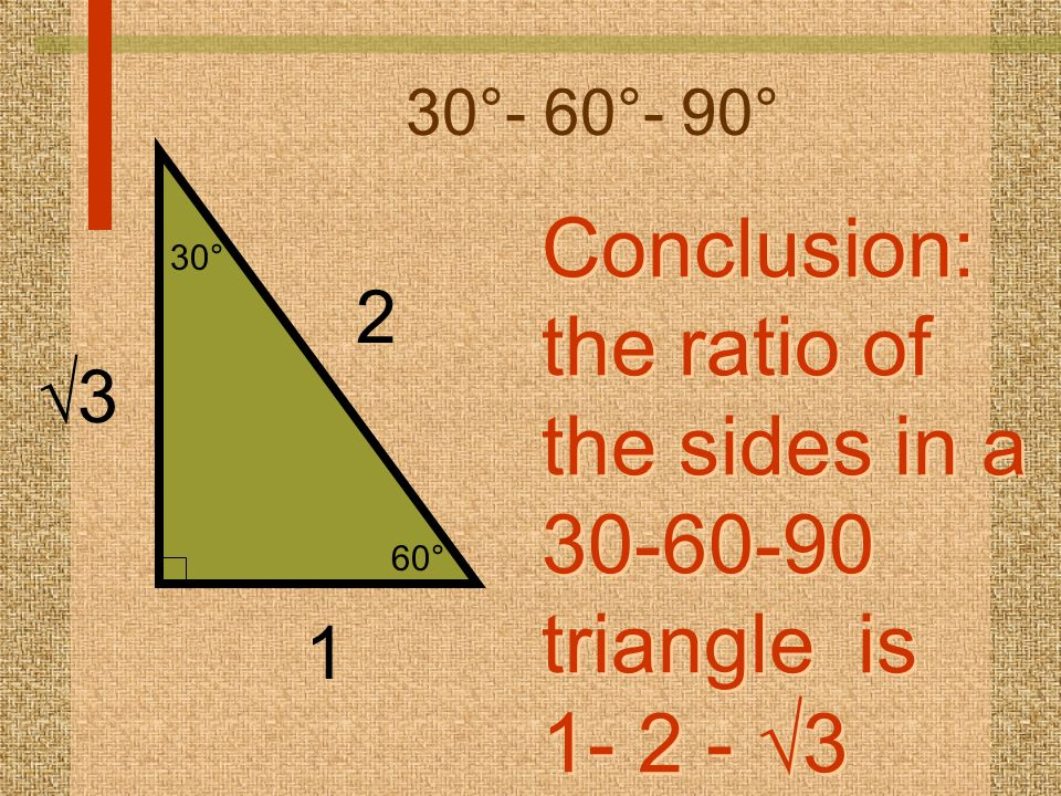 Conclusion: the ratio of the sides in a 30-60-90 triangle is 1- 2 - 3