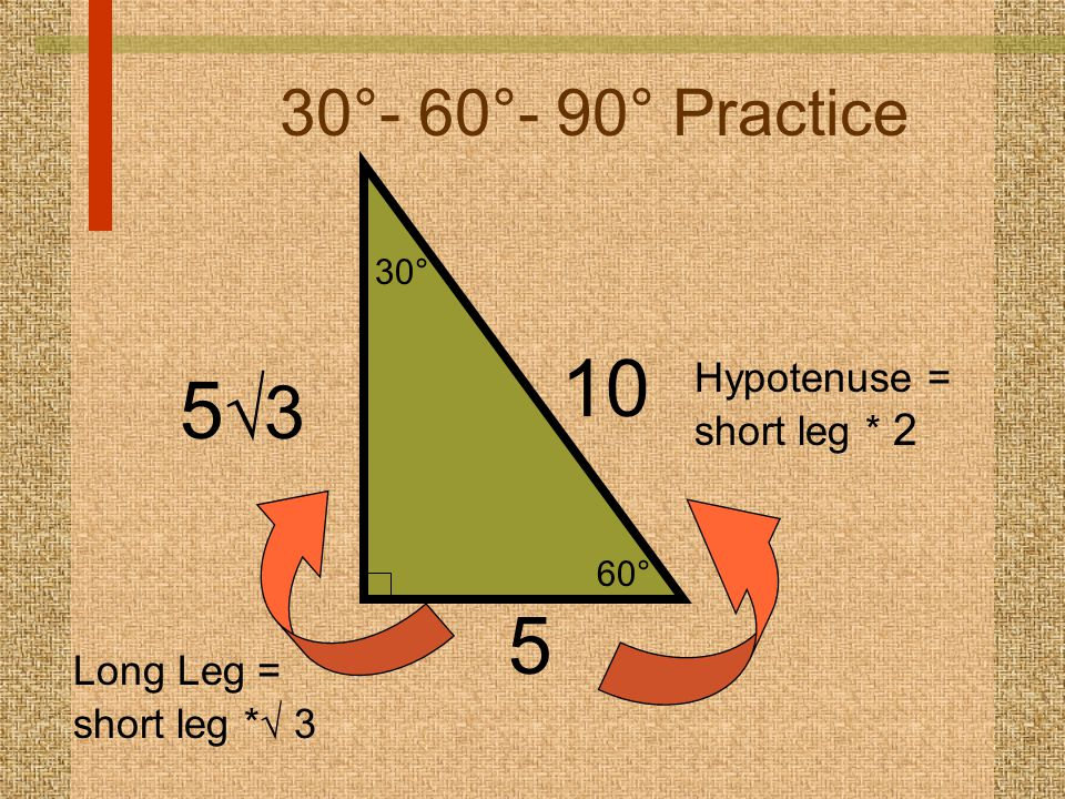 10 53 5 30°- 60°- 90° Practice Hypotenuse = short leg * 2