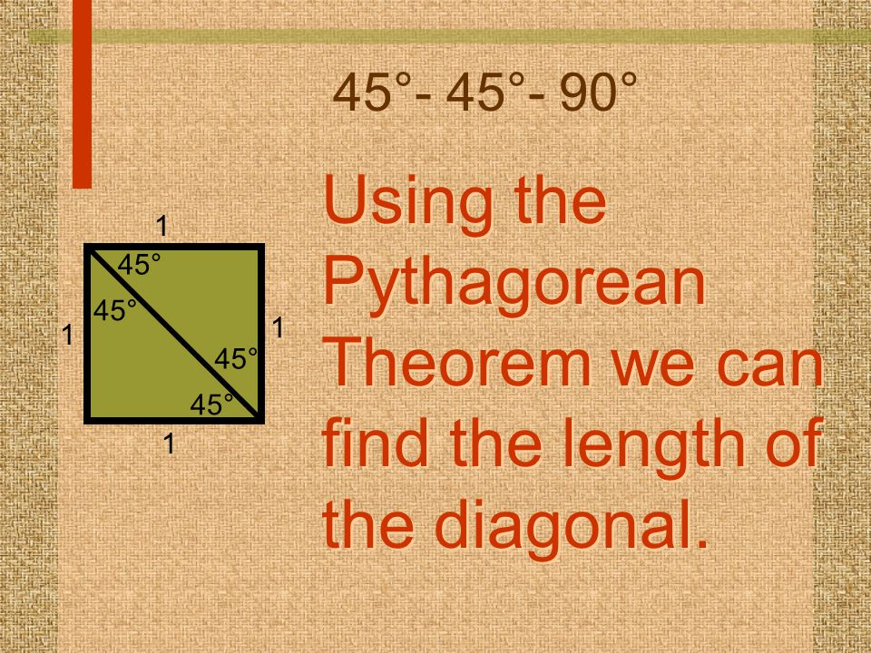 Using the Pythagorean Theorem we can find the length of the diagonal.