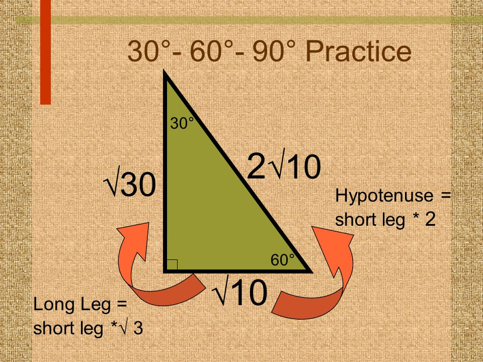 210 30 10 30°- 60°- 90° Practice Hypotenuse = short leg * 2