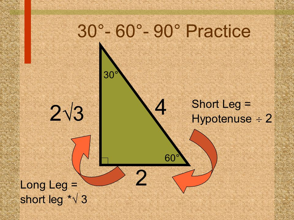 4 23 2 30°- 60°- 90° Practice Short Leg = Hypotenuse  2