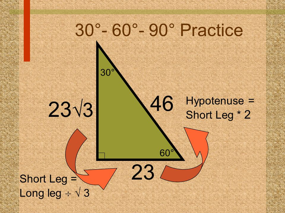 46 233 23 30°- 60°- 90° Practice Hypotenuse = Short Leg * 2