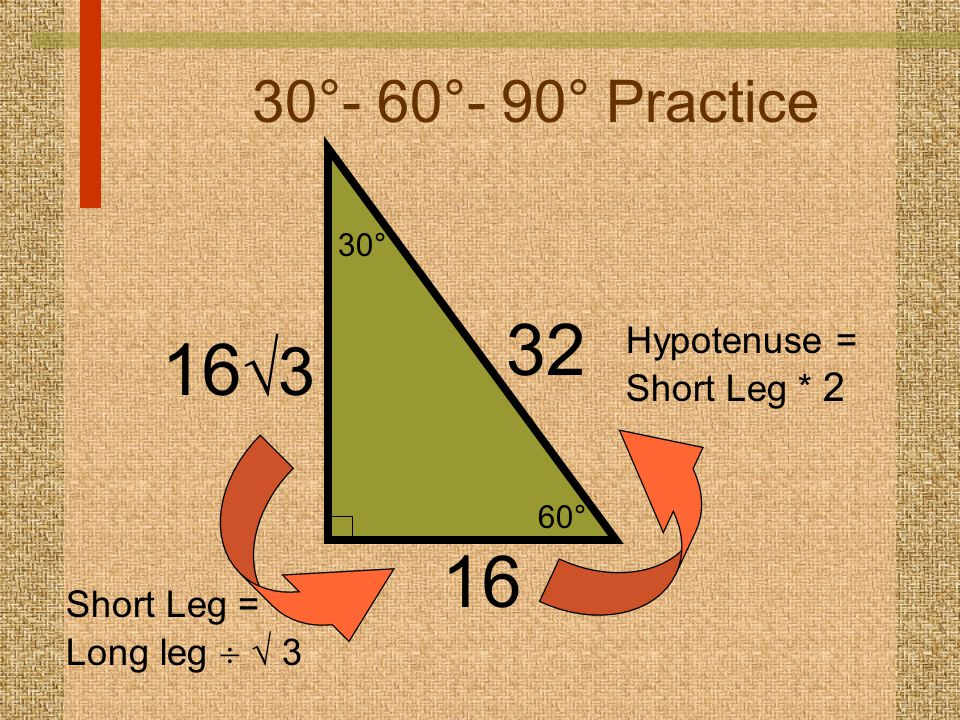 32 163 16 30°- 60°- 90° Practice Hypotenuse = Short Leg * 2