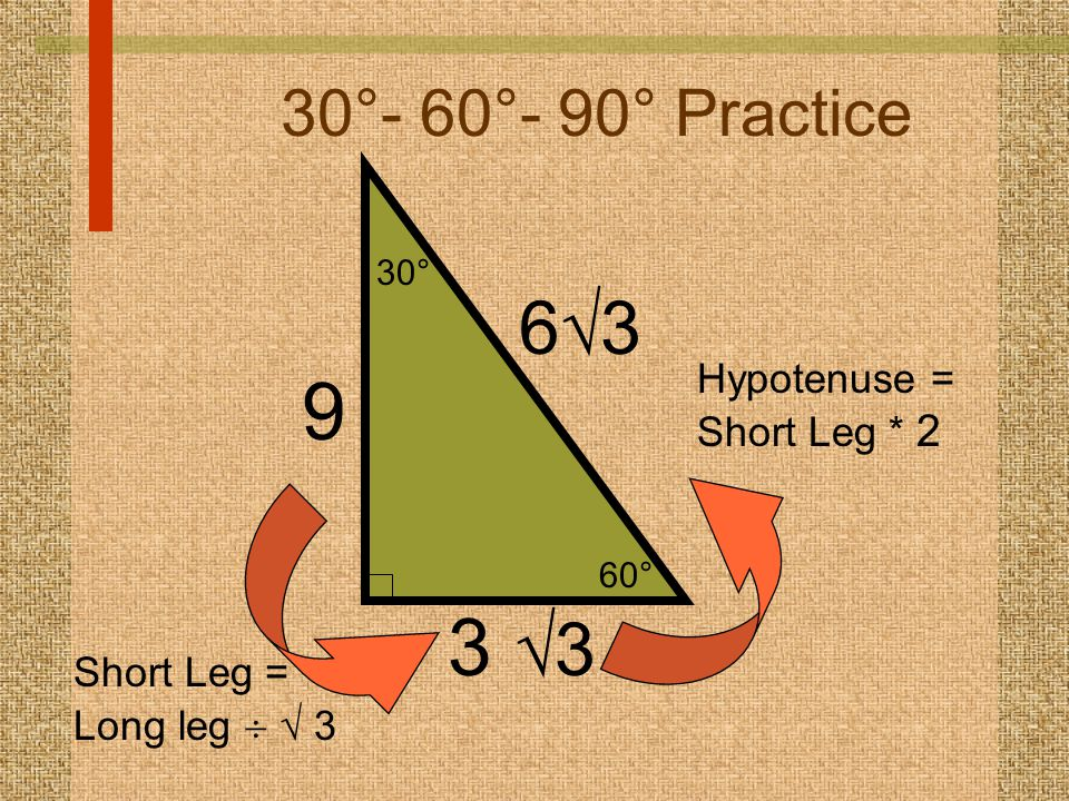 9 3 3 63 30°- 60°- 90° Practice Hypotenuse = Short Leg * 2