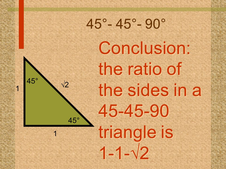 Conclusion: the ratio of the sides in a 45-45-90 triangle is 1-1-2