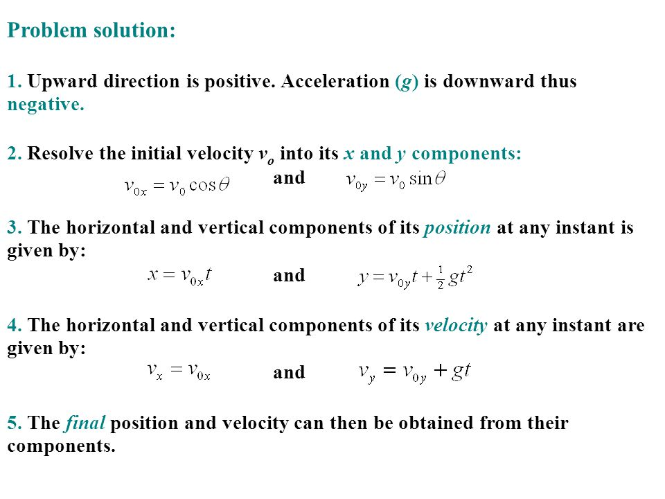 Problem solution: 1. Upward direction is positive. Acceleration (g) is downward thus negative.
