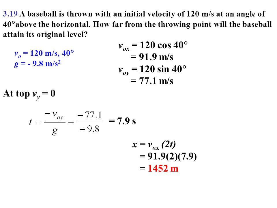 vox = 120 cos 40 = 91.9 m/s voy = 120 sin 40 = 77.1 m/s