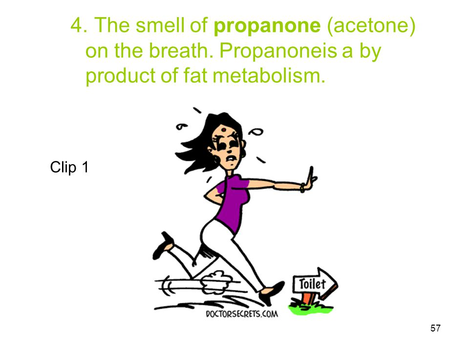 4. The smell of propanone (acetone) on the breath
