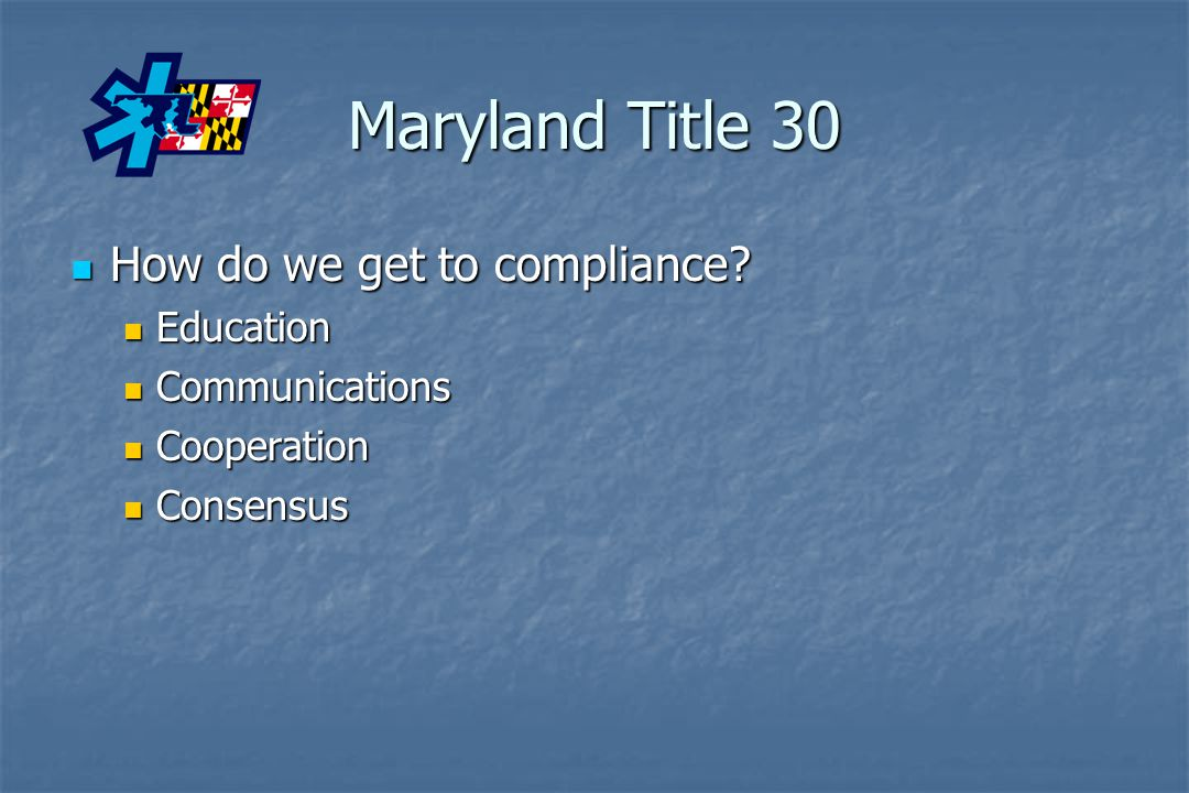 Maryland Title 30 How do we get to compliance Education